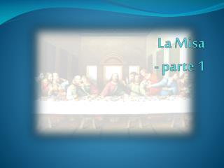 La  Misa - parte 1