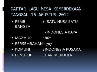 DAFTAR LAGU MISA KEMERDEKAAN TANGGAL 16 AGUSTUS 2012