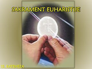 SAKRAMENT EUHARISTIJE
