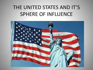 THE UNITED STATES AND IT'S SPHERE OF INFLUENCE
