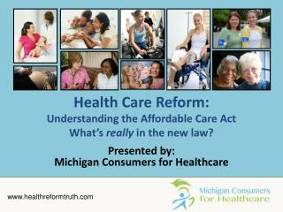 Health Care Reform:   Understanding the Affordable Care Act What's  really  in the new law?
