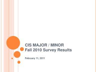 CIS MAJOR / MINOR  Fall 2010 Survey Results