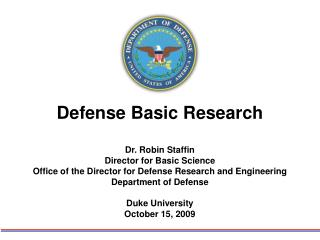 Defense Basic Research Dr. Robin Staffin Director for Basic Science