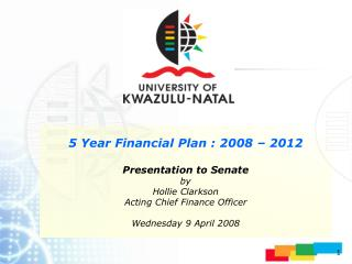 5 Year Financial Plan : 2008 – 2012 Presentation to Senate by Hollie Clarkson