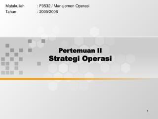 Pertemuan II Strategi Operasi