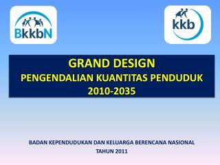 GRAND  DESIGN PENGENDALIAN KUANTITAS PENDUDUK 2010-2035
