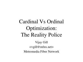 Cardinal Vs Ordinal Optimization: The Reality Police
