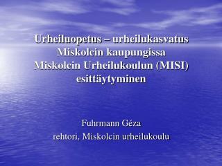 Fuhrmann Géza rehtori, Miskolcin urheilukoulu