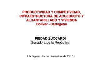 PIEDAD ZUCCARDI Senadora de la República Cartagena, 25 de noviembre de 2010