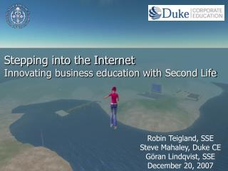 Stepping into the Internet Innovating business education with  Second Life