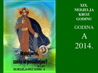 XIX . NEDJELJA KROZ GODINU GODINA A  2014.