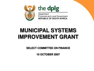 MUNICIPAL SYSTEMS IMPROVEMENT GRANT SELECT COMMITTEE ON FINANCE 10 OCTOBER 2007