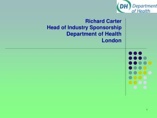 Richard Carter Head of Industry Sponsorship Department of Health London