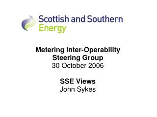 Metering Inter-Operability  Steering Group 30 October 2006 SSE Views John Sykes