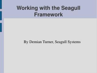 Working with the Seagull Framework