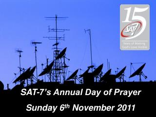 SAT-7's Annual Day of Prayer Sunday 6 th  November 2011