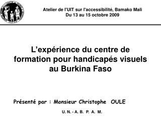 Atelier de lUIT sur laccessibilit , Bamako Mali Du 13 au 15 octobre 2009