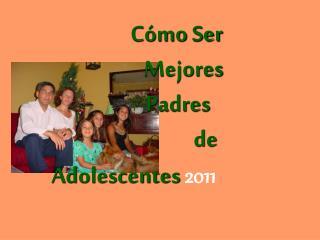 Cómo Ser    Mejores                     Padres de        Adolescentes 2011