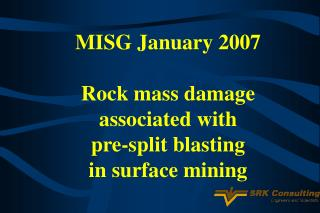 MISG January 2007 Rock mass damage associated with  pre-split blasting  in surface mining