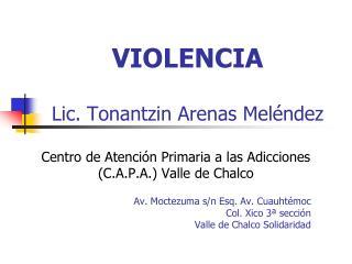 VIOLENCIA Lic.  Tonantzin  Arenas Meléndez