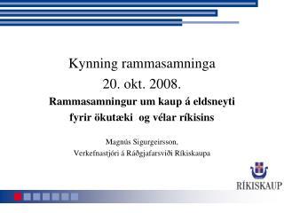 Kynning rammasamninga 20. okt. 2008. Rammasamningur  um  kaup á eldsneyti
