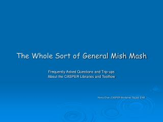 The Whole Sort of General Mish Mash
