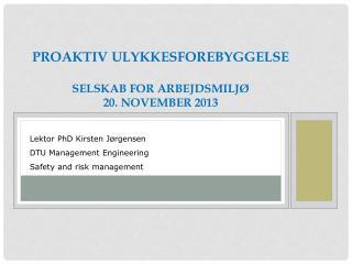Proaktiv ulykkesforebyggelse Selskab  for  Arbejdsmiljø 20.  november  2013
