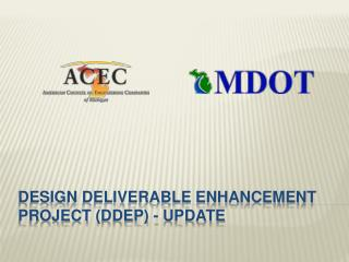 Design deliverable enhancement project ( ddep ) - update