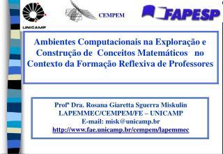 Profª Dra. Rosana Giaretta Sguerra Miskulin  LAPEMMEC/CEMPEM/FE – UNICAMP E-mail: misk@unicamp.br