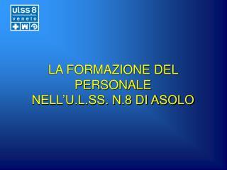 LA FORMAZIONE DEL PERSONALE NELL'U.L.SS. N.8 DI ASOLO