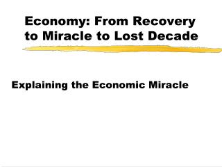 Economy: From Recovery to Miracle to Lost Decade