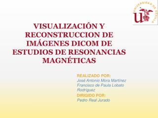 VISUALIZACIÓN Y RECONSTRUCCION DE IMÁGENES DICOM DE ESTUDIOS DE RESONANCIAS MAGNÉTICAS