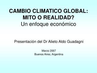CAMBIO CLIMATICO GLOBAL: MITO O REALIDAD? Un enfoque econ�mico
