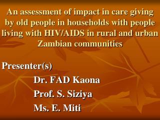 Presenter(s) Dr. FAD  Kaona Prof. S.  Siziya Ms. E.  Miti