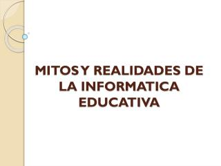 MITOS Y REALIDADES DE LA INFORMATICA EDUCATIVA