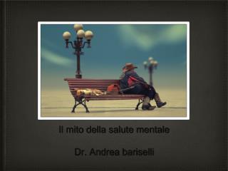 Il mito della salute mentale Dr. Andrea bariselli