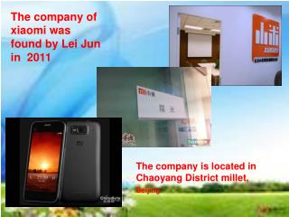 The company of xiaomi was found by Lei Jun in  2011