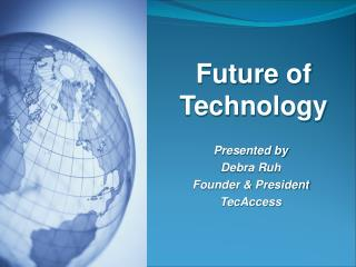 Presented by  Debra Ruh Founder  President TecAccess