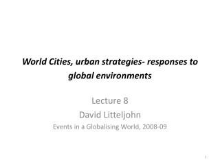 World Cities, urban strategies- responses to global environments