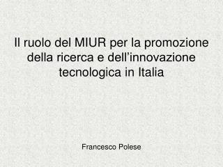 Il ruolo del MIUR per la promozione della ricerca e dell'innovazione tecnologica in Italia