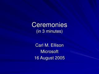 Ceremonies (in 3 minutes)