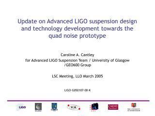 Caroline A. Cantley for Advanced LIGO Suspension Team / University of Glasgow /GEO600 Group