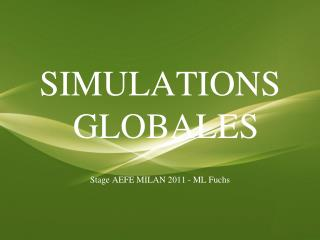 SIMULATIONS GLOBALES Stage AEFE MILAN 2011 - ML Fuchs