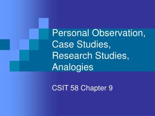 Personal Observation, Case Studies, Research Studies, Analogies