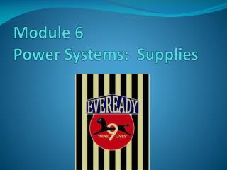 Module 6  Power Systems:  Supplies