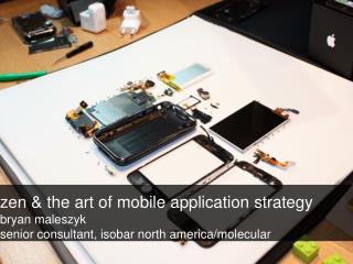 zen & the art of mobile application strategy bryan maleszyk