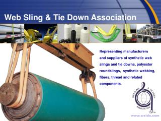 Representing manufacturers and suppliers of synthetic web slings and tie downs, polyester round slings,  synthetic webbi
