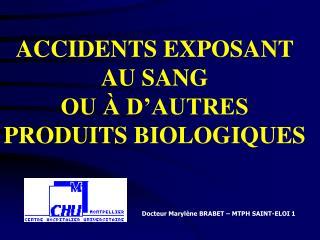 ACCIDENTS EXPOSANT AU SANG OU   D AUTRES PRODUITS BIOLOGIQUES