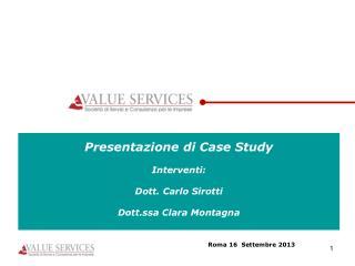 Presentazione di Case Study Interventi:  Dott. Carlo Sirotti Dott.ssa Clara Montagna
