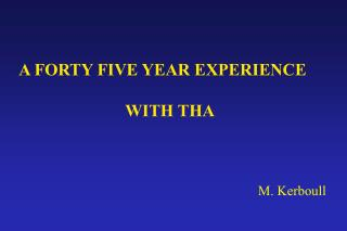 A FORTY FIVE YEAR EXPERIENCE                            WITH THA
